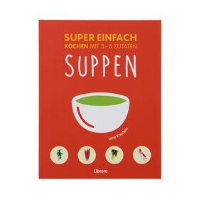 SUPER EINFACH Suppen, 3-6 Zutaten